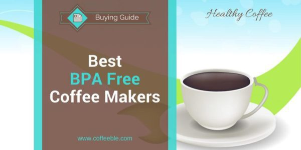 The Best BPA Free Coffee Makers 2019