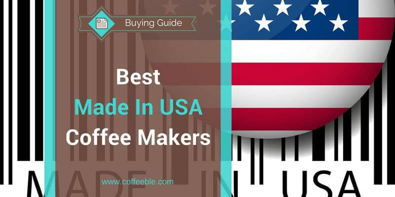 Best Coffee Makers Made In USA 2016