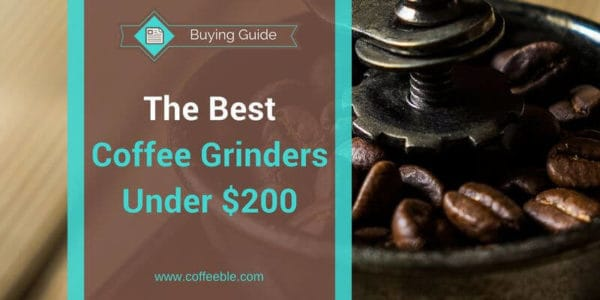 What Is The Best Coffee Grinder Under 200 Coffeeble