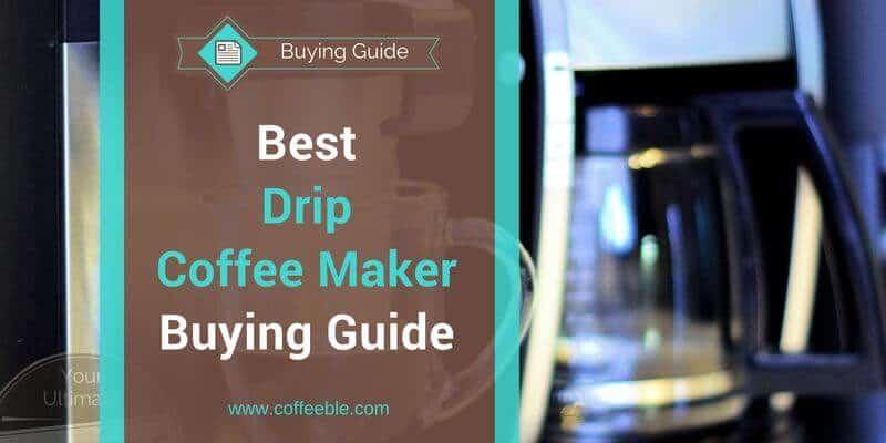 Best Drip Coffee Maker Guide 2017