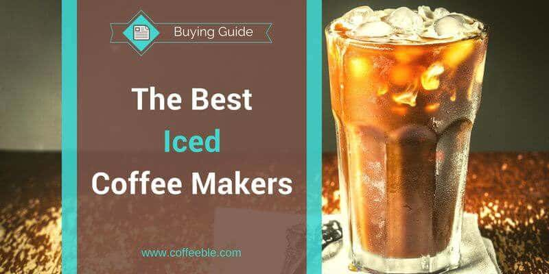 Best Coffee Maker Iced Coffee : 3 Best Iced Coffee Makers To Cool Off In Summer - Coffeeble