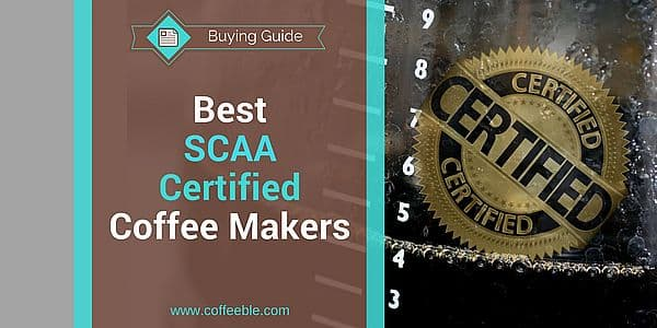 Best Scaa Certified Coffee Makers 2018 Coffeeble