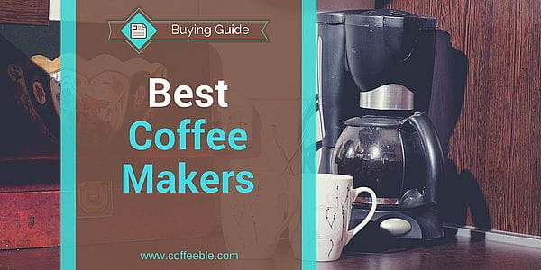 Best Coffee Maker – The Ultimate Guide For Your Home