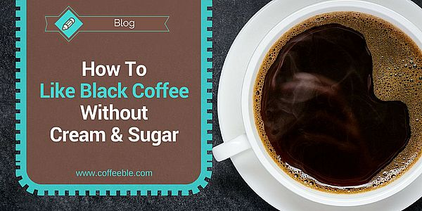 how to like black coffee without cream and sugar