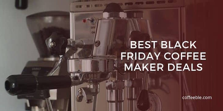 Best Black Friday Coffee Maker Deals 2016 – Pick Up A Bargain