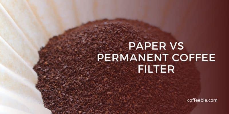 paper vs permanent filter