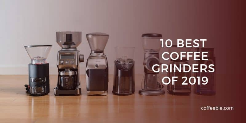 Best Coffee Grinders of 2019 (Electric Burr Grinder Reviews)