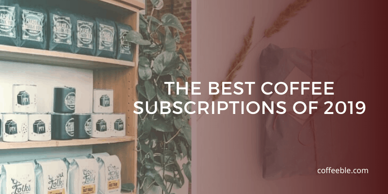 The Best Coffee Subscriptions of 2019