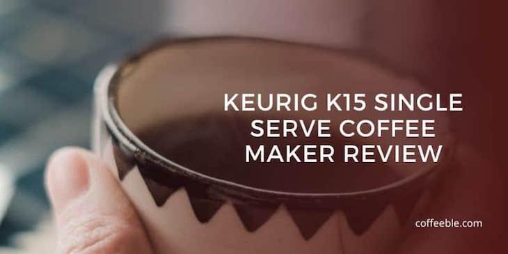 Keurig K15 Review