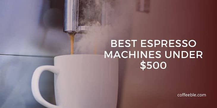 a coffee machine and a mug with text overlay that says 'best espresso machines under 500'