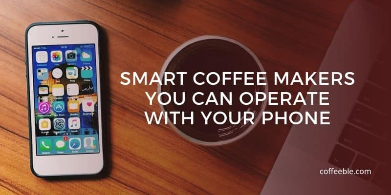 best smart coffee makers you can operate with your phone