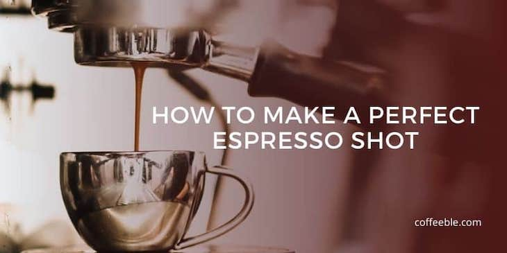 How To Make The Perfect Espresso Shot In 4 Easy Steps