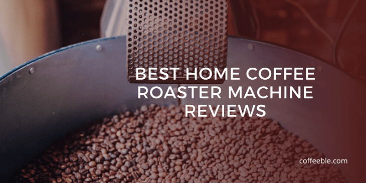 Best Home Coffee Roaster Machine Reviews