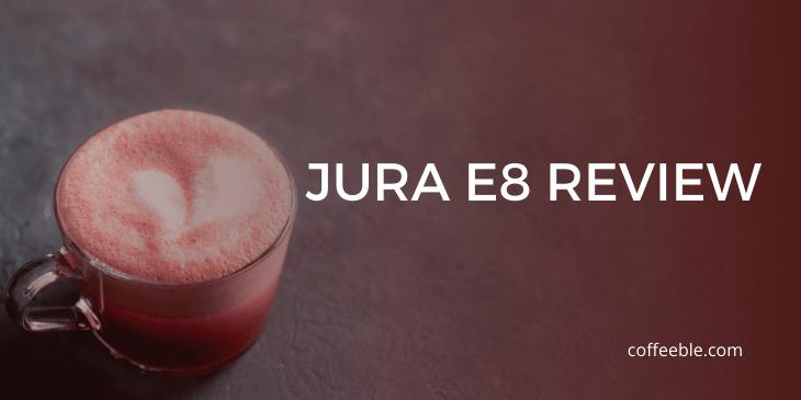 jura E8 review