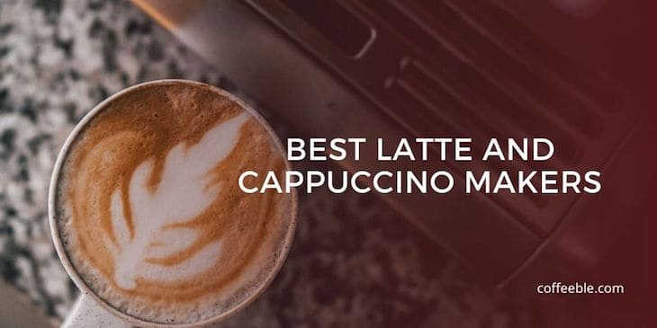 best latte machines and cappuccino makers