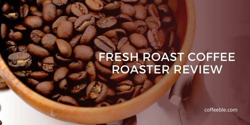 Fresh Roast SR 500 540 Review