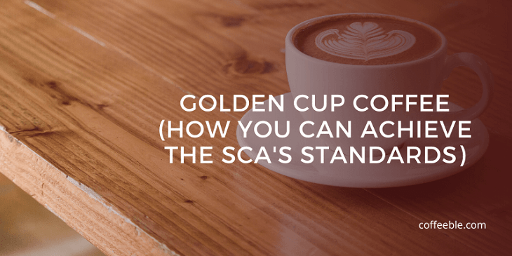 Golden Cup Coffee (How You Can Achieve the SCA's Standards)