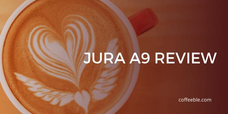 Jura Impressa A9 Review