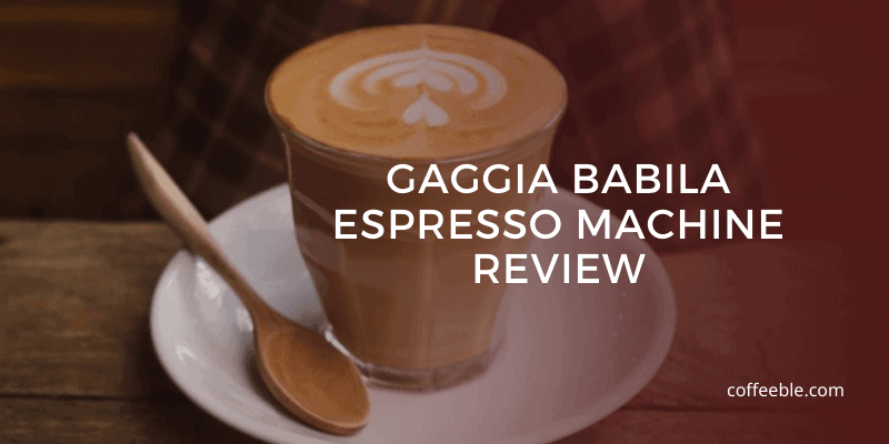 Gaggia Babila Espresso Machine Review