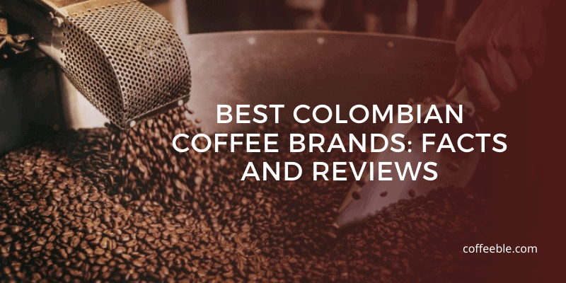 Best Colombian Coffee Brands: Facts and Reviews